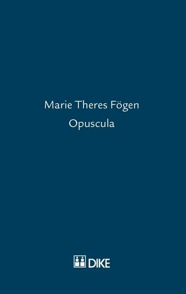 Marie Theres Fögen – Opuscula