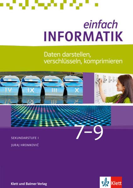 Einfach Informatik / Einfach Informatik 7 ─ 9 Daten darstellen, verschlüsseln, komprimieren