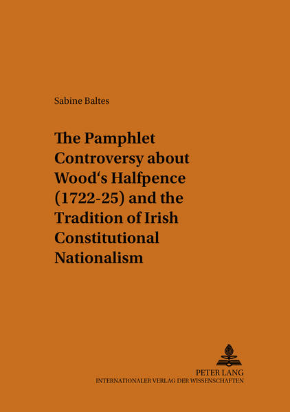 The Pamphlet Controversy about Wood's Halfpence (1722-25) and the Tradition of Irish Constitutional Nationalism
