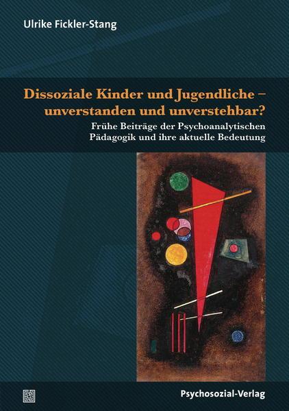 Dissoziale Kinder und Jugendliche – unverstanden und unverstehbar?