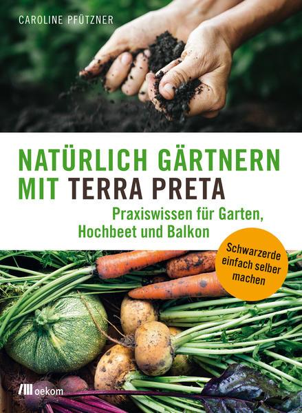 Natürlich gärtnern mit Terra Preta