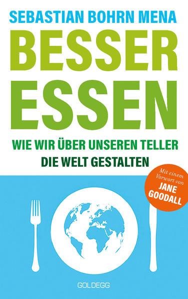Besser essen. Wie wir über unseren Teller die Welt gestalten. Den Kreislauf der Zerstörung stoppen: Bewusster Konsum für mehr Umweltschutz. Vom Initiator des Volksbegehren Tierschutz.