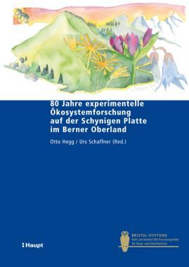 80 Jahre experimentelle Ökosystemforschung auf der Schynigen Platte im Berner Oberland