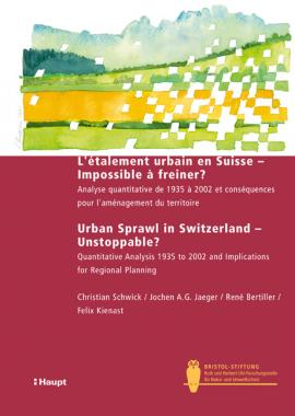 L'étalement urbain en Suisse - Impossible à freiner? Urban sprawl in Switzerland - unstoppable?
