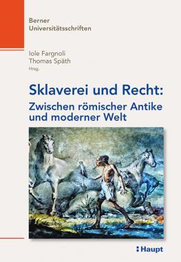 Sklaverei und Recht: Zwischen römischer Antike und moderner Welt