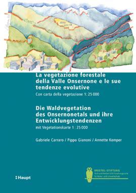 La vegetazione forestale della Valle Onsernone e le sue tendenze evolutive / Die Waldvegetation des Onsernonetals und ihre Entwicklungstendenzen
