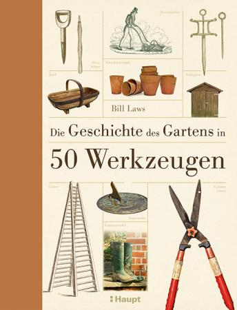 Die Geschichte des Gartens in 50 Werkzeugen