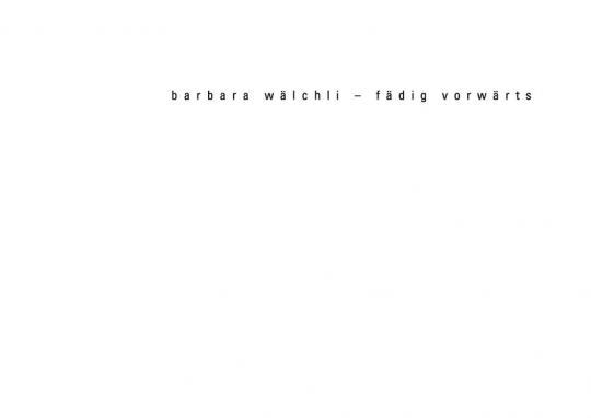 Barbara Wälchli - fädig vorwärts